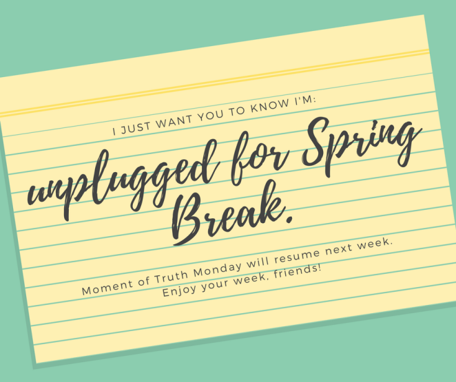 Unplugged for Spring Break.