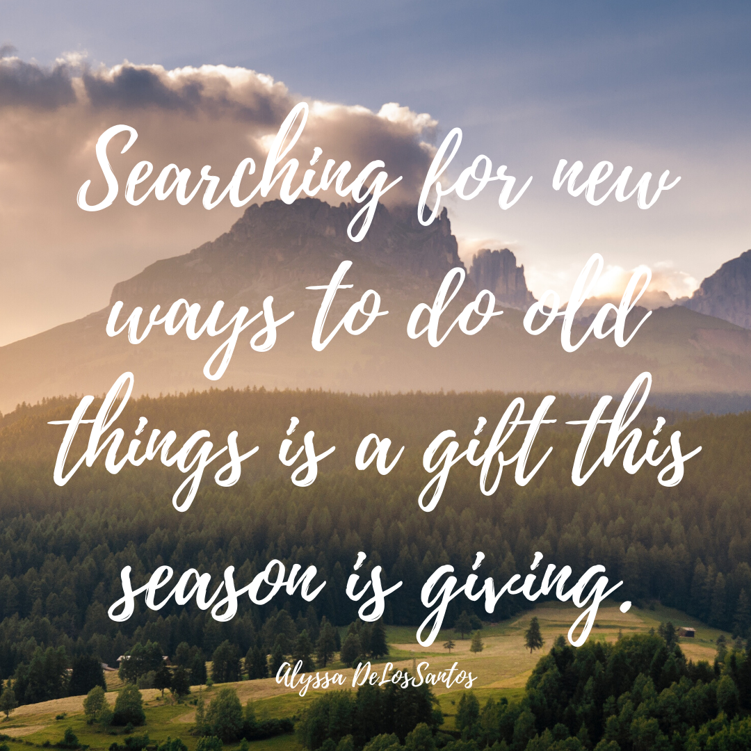 Searching for new ways to do old things is a gift this season is giving.